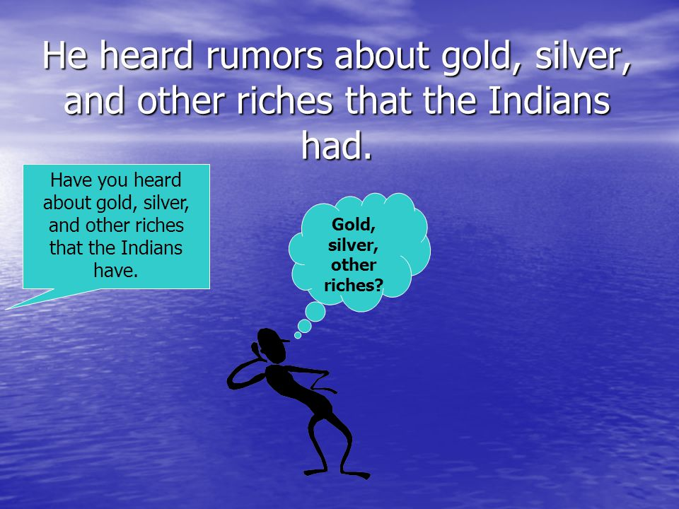 Gold, silver, other riches