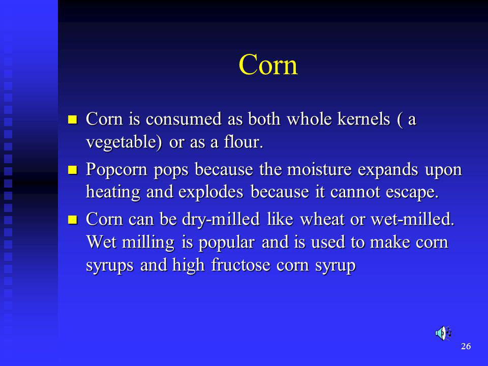 Corn Corn is consumed as both whole kernels ( a vegetable) or as a flour.