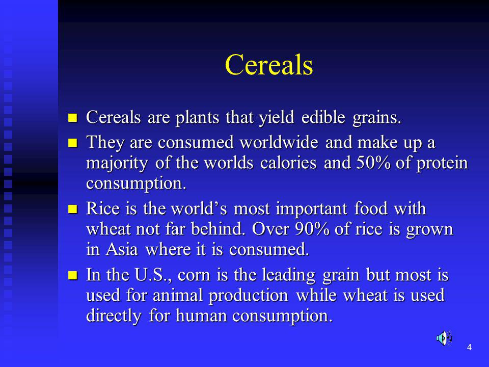 Cereals Cereals are plants that yield edible grains.