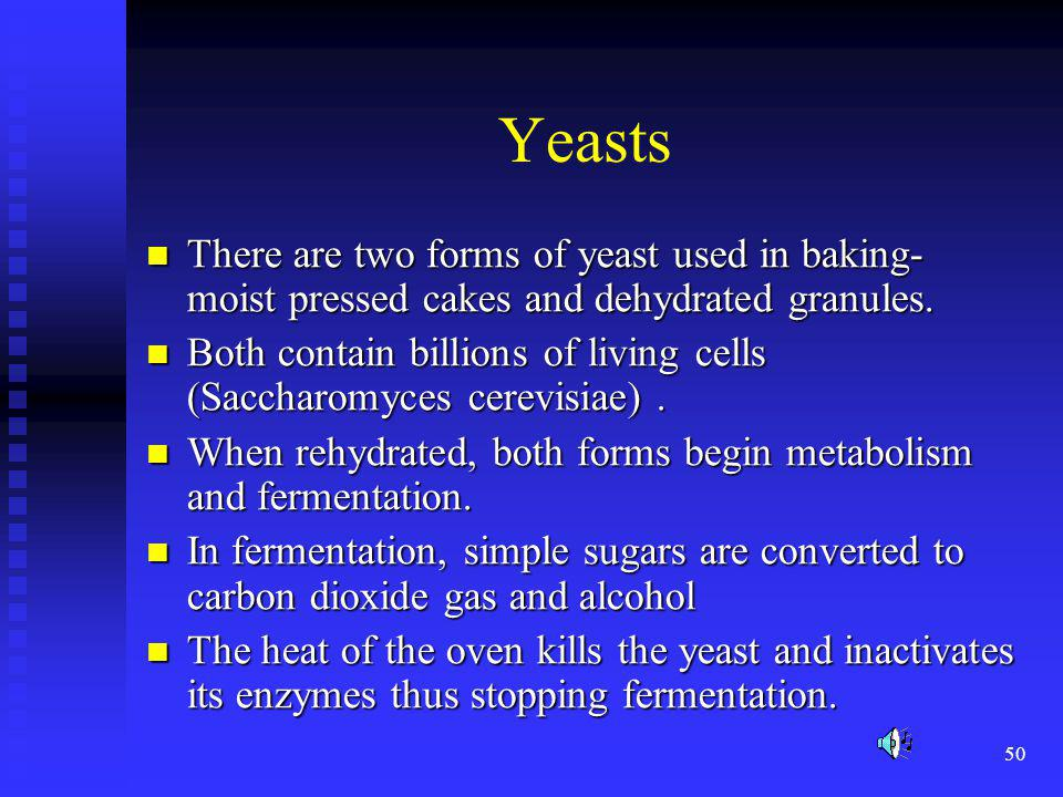 Yeasts There are two forms of yeast used in baking- moist pressed cakes and dehydrated granules.