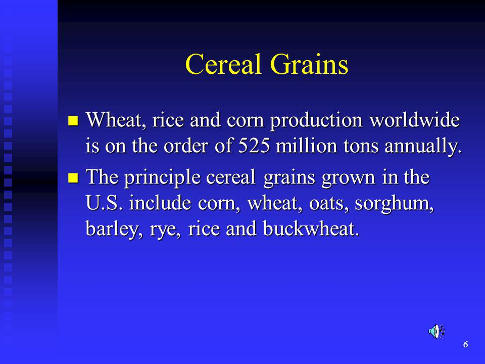 Cereal Grains Wheat, rice and corn production worldwide is on the order of 525 million tons annually.