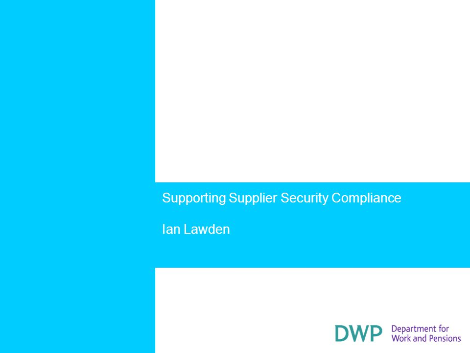 Supporting Supplier Security Compliance Ian Lawden
