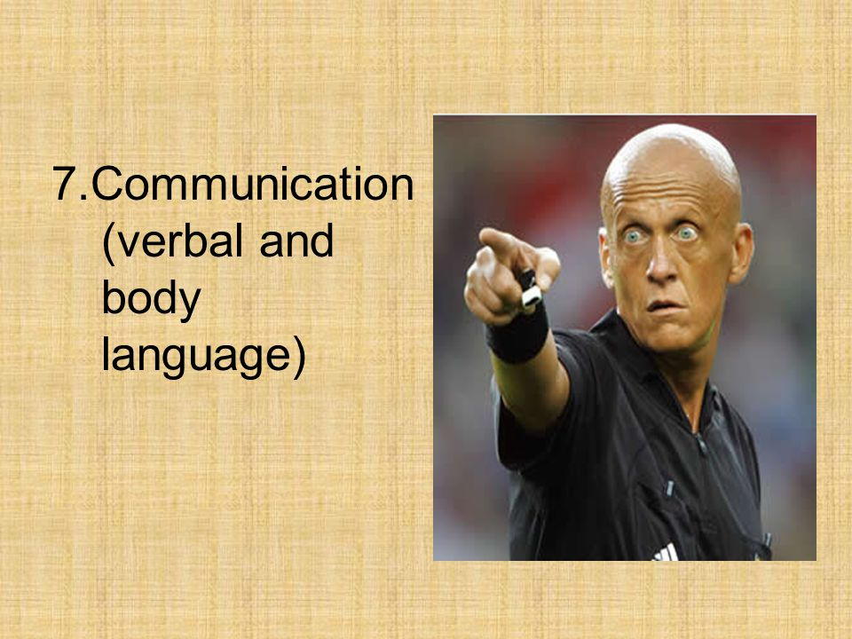 7.Communication (verbal and body language)