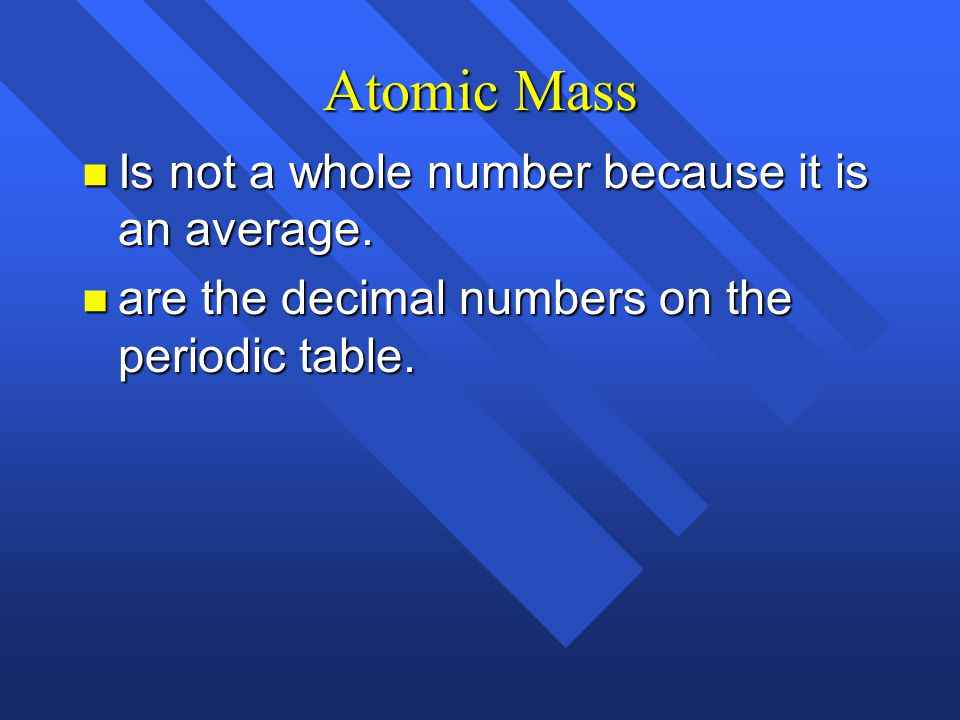 Atomic Mass Is not a whole number because it is an average.