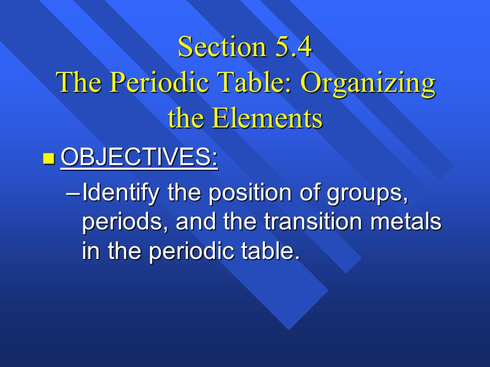 Section 5.4 The Periodic Table: Organizing the Elements