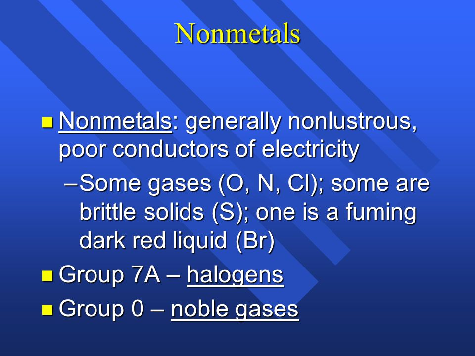 Nonmetals Nonmetals: generally nonlustrous, poor conductors of electricity.