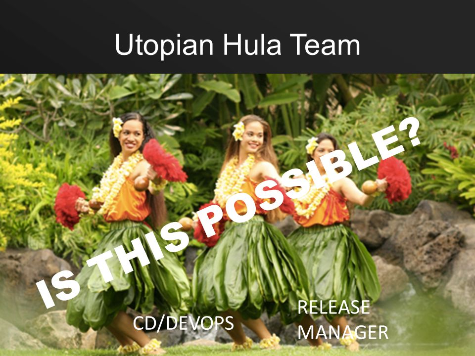 Utopian Hula Team IS THIS POSSIBLE RELEASE MANAGER CD/DEVOPS