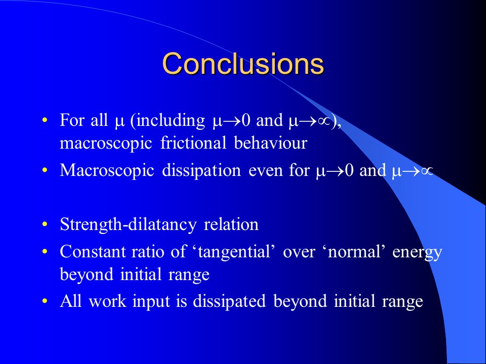 Conclusions For all m (including m®0 and m®µ), macroscopic frictional behaviour. Macroscopic dissipation even for m®0 and m®µ.