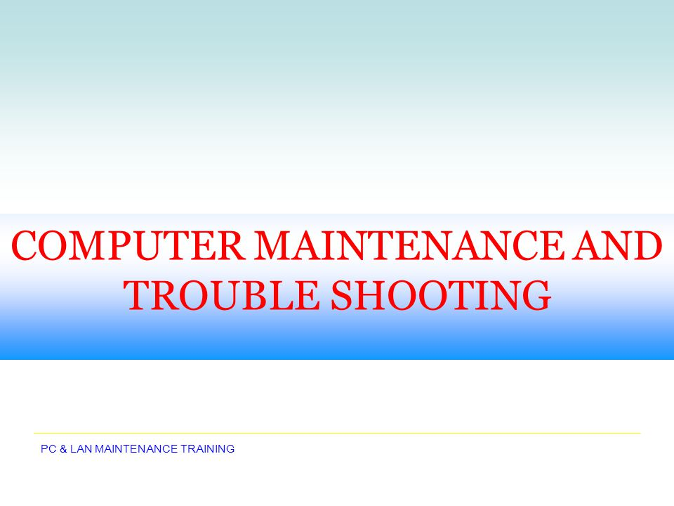 TRAINERS TRAINING ON COMPUTER MAINTENANCE AND TROUBLE SHOOTING