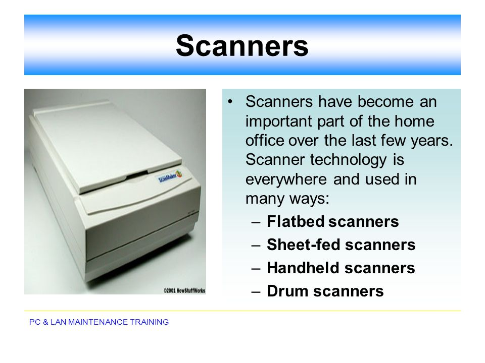 Scanners Scanners have become an important part of the home office over the last few years. Scanner technology is everywhere and used in many ways: