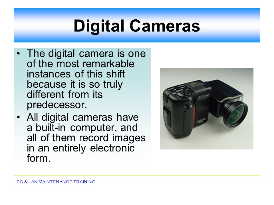 Digital Cameras The digital camera is one of the most remarkable instances of this shift because it is so truly different from its predecessor.