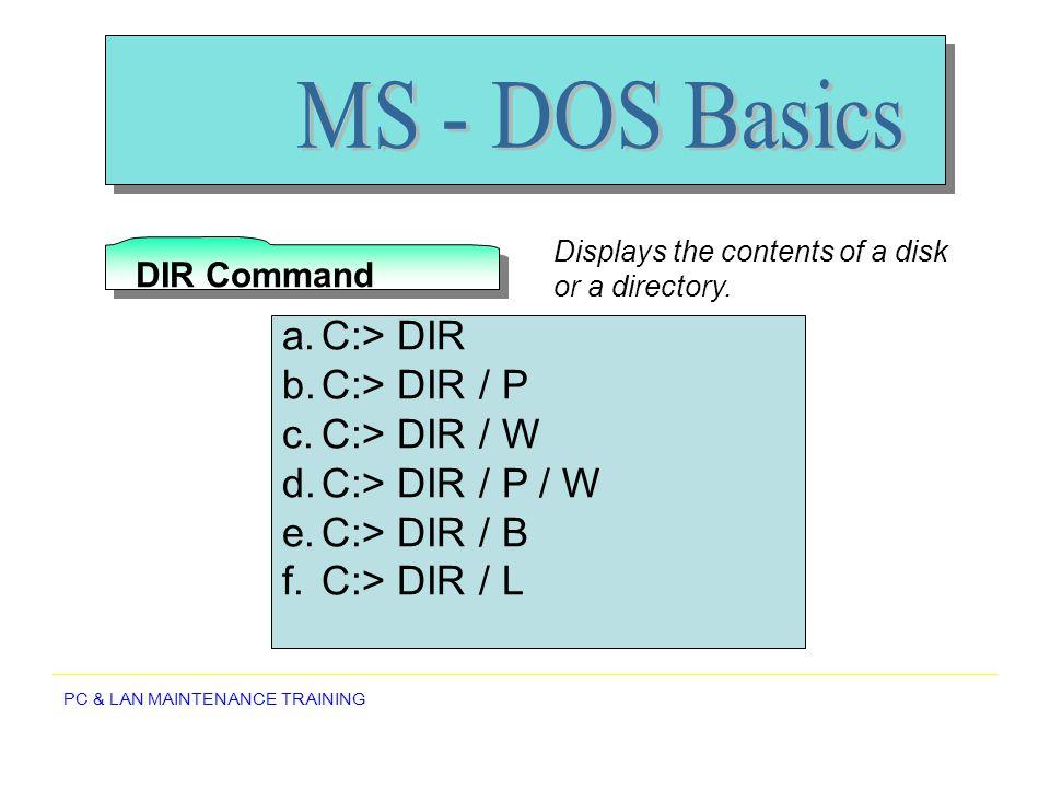 MS - DOS Basics C:> DIR C:> DIR / P C:> DIR / W