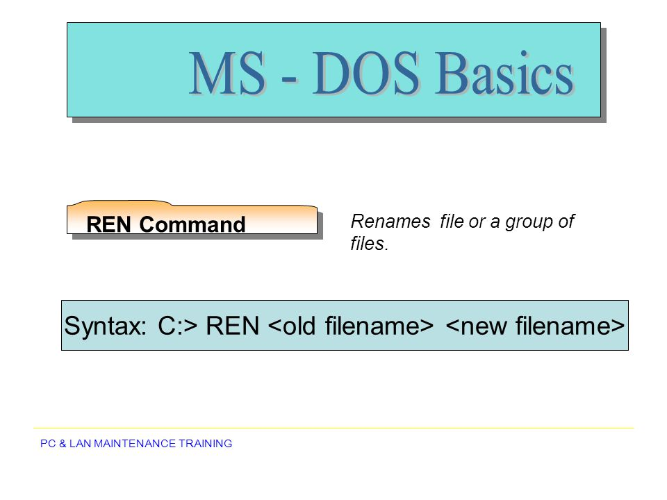 Syntax: C:> REN <old filename> <new filename>