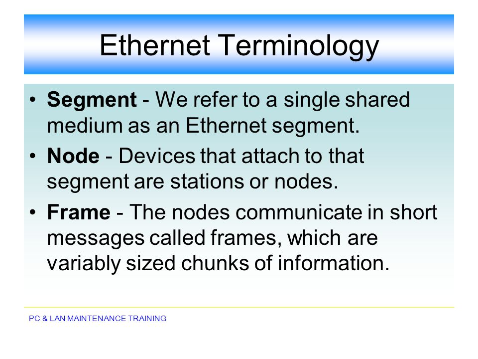 Ethernet Terminology Segment - We refer to a single shared medium as an Ethernet segment.