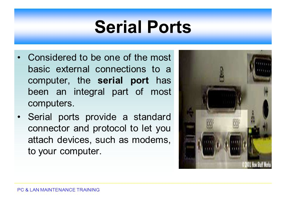 Serial Ports Considered to be one of the most basic external connections to a computer, the serial port has been an integral part of most computers.