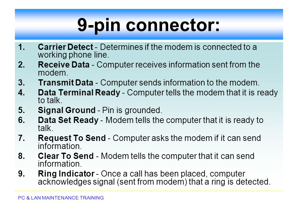 9-pin connector: 1. Carrier Detect - Determines if the modem is connected to a working phone line.