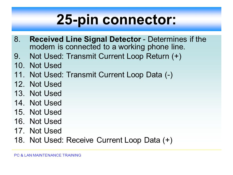 25-pin connector: 8. Received Line Signal Detector - Determines if the modem is connected to a working phone line.