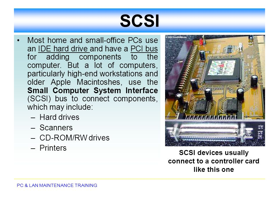 SCSI devices usually connect to a controller card like this one