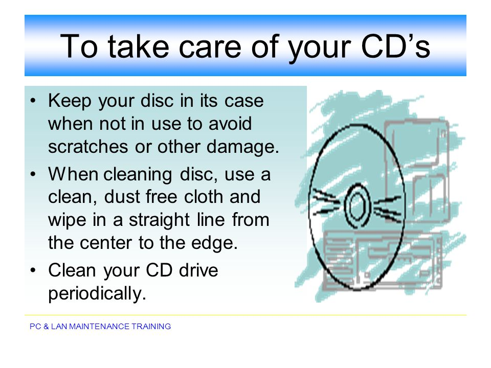 To take care of your CD's