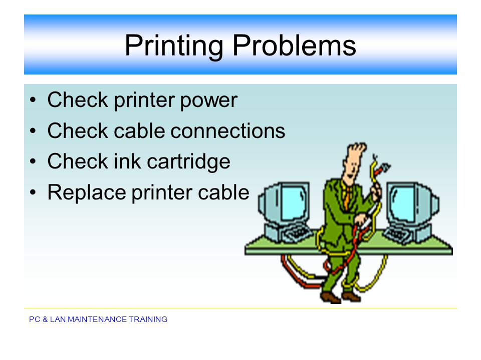 Printing Problems Check printer power Check cable connections