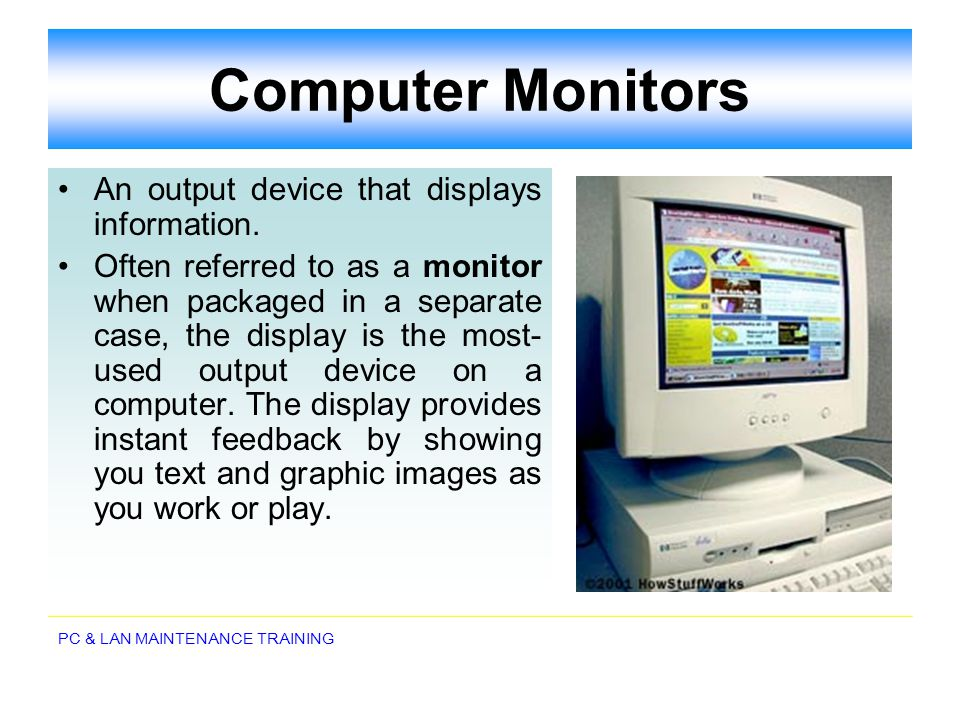 Computer Monitors An output device that displays information.