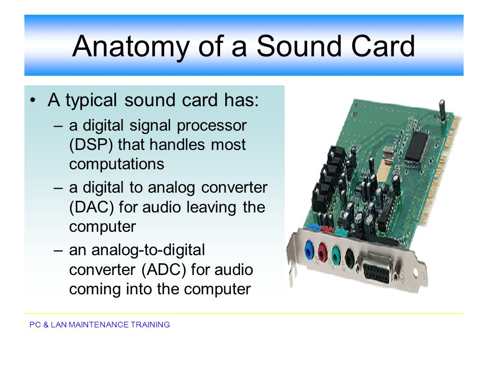 Anatomy of a Sound Card A typical sound card has: