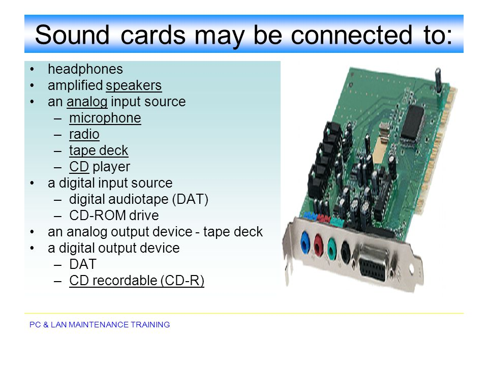 Sound cards may be connected to: