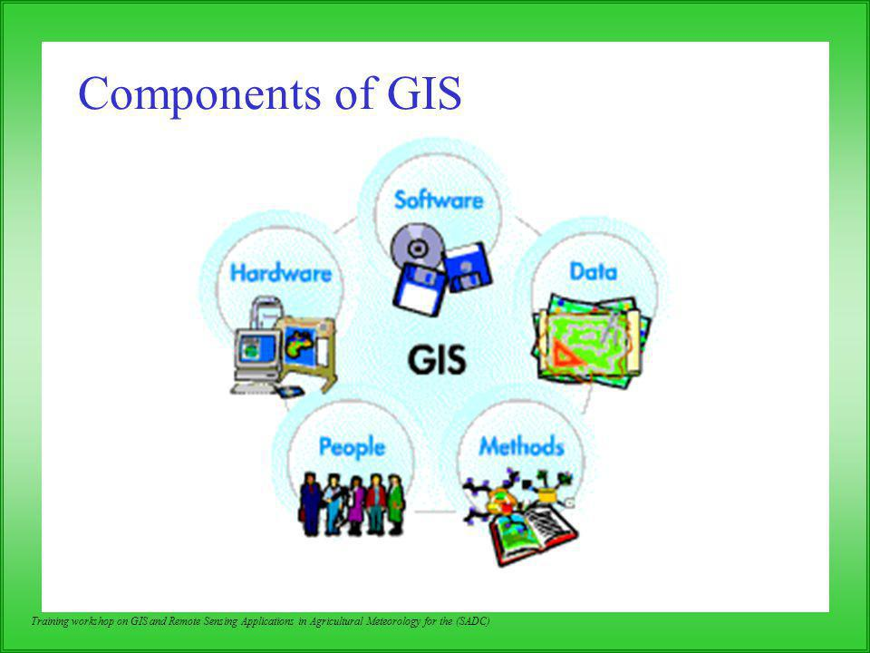 Components of GIS Training workshop on GIS and Remote Sensing Applications in Agricultural Meteorology for the (SADC)