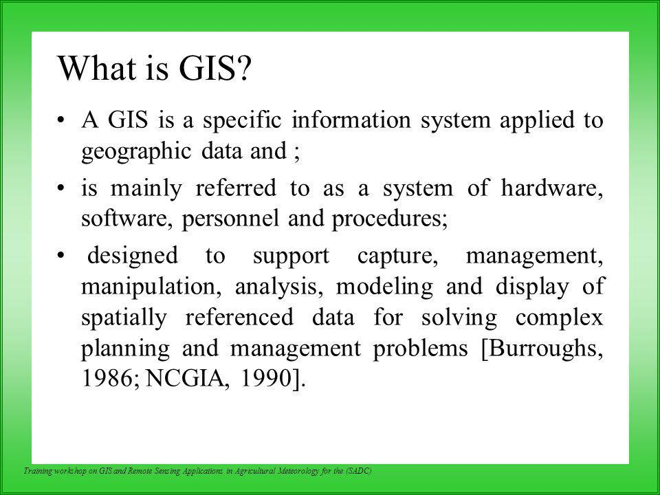 What is GIS A GIS is a specific information system applied to geographic data and ;