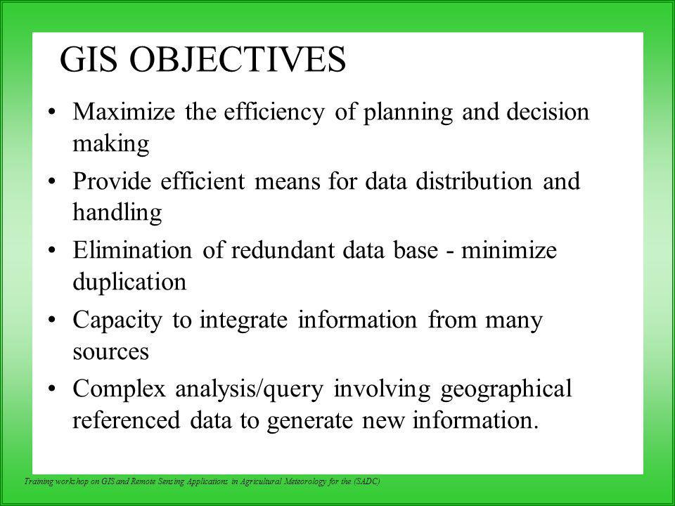 GIS OBJECTIVES Maximize the efficiency of planning and decision making