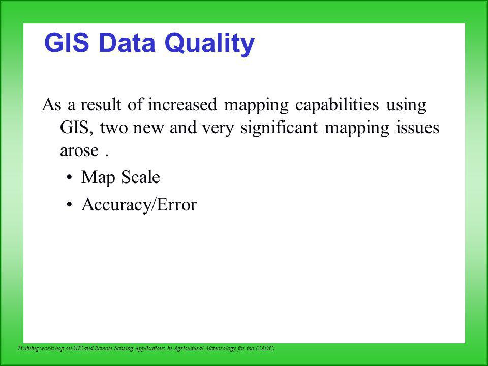 GIS Data Quality As a result of increased mapping capabilities using GIS, two new and very significant mapping issues arose .