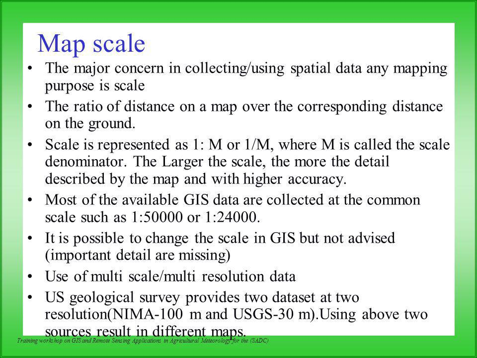 Map scale The major concern in collecting/using spatial data any mapping purpose is scale.