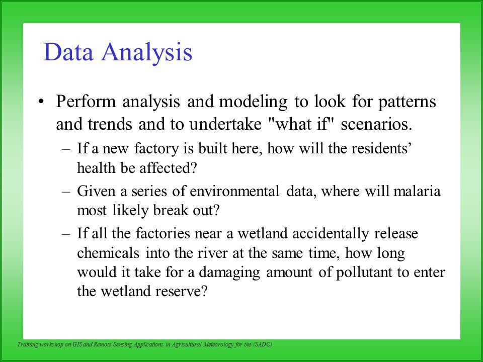 Data Analysis Perform analysis and modeling to look for patterns and trends and to undertake what if scenarios.