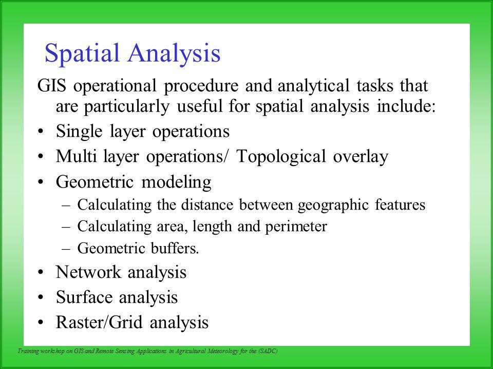 Spatial Analysis GIS operational procedure and analytical tasks that are particularly useful for spatial analysis include: