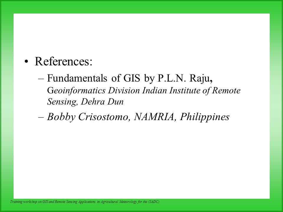 References: Fundamentals of GIS by P.L.N. Raju, Geoinformatics Division Indian Institute of Remote Sensing, Dehra Dun.