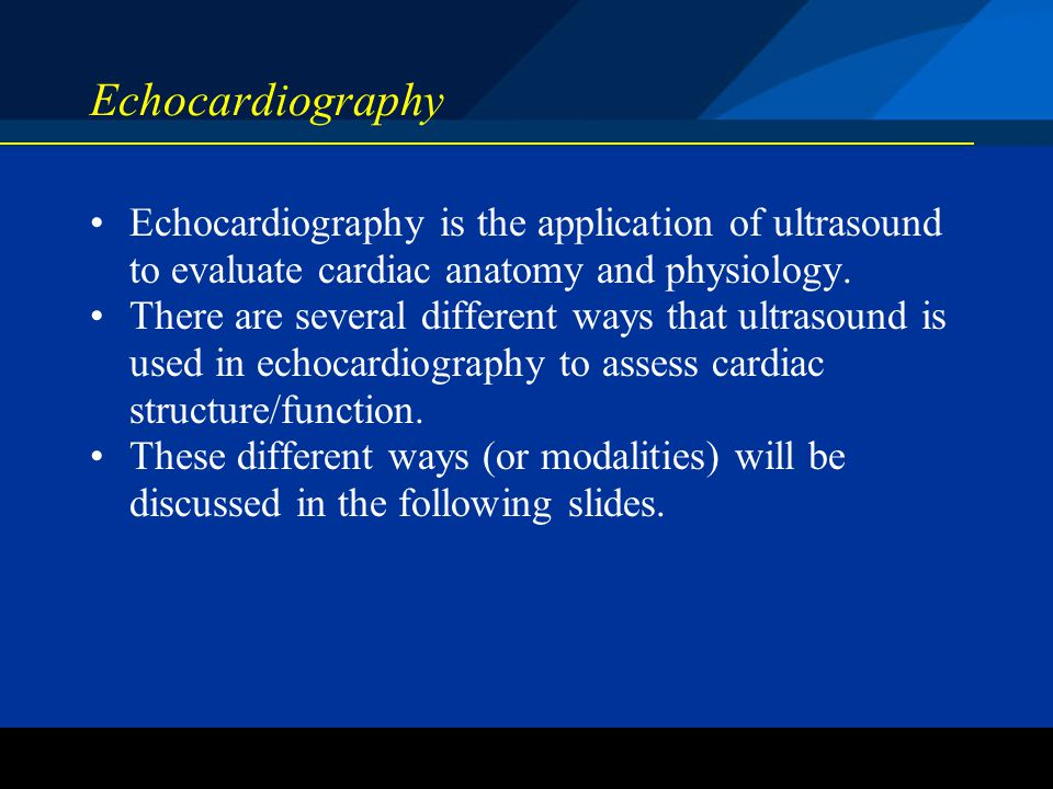 Echocardiography Echocardiography is the application of ultrasound to evaluate cardiac anatomy and physiology.
