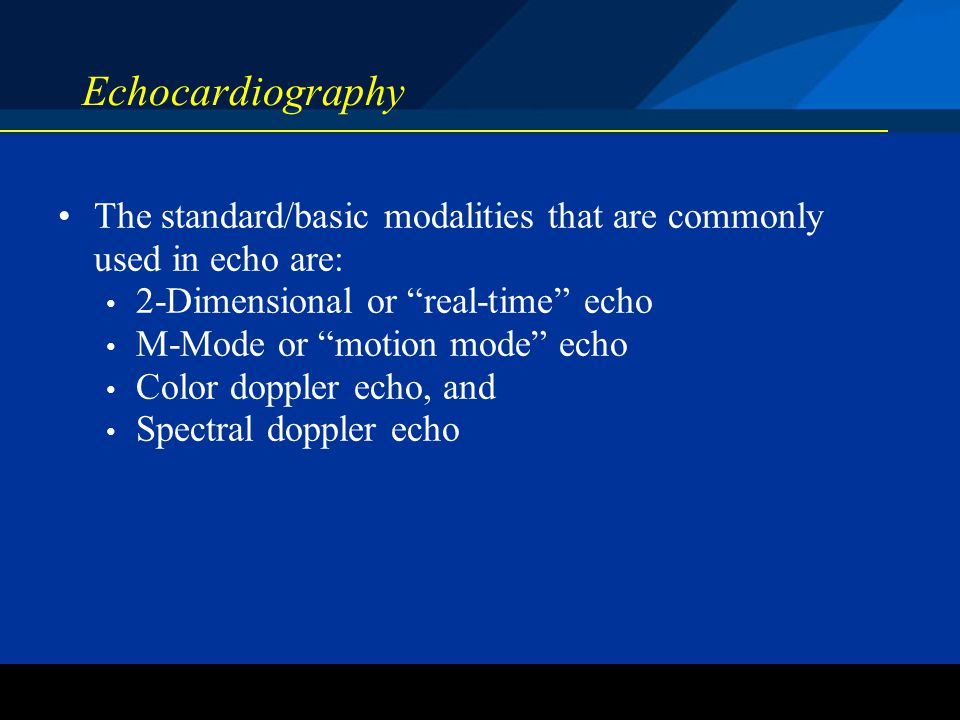 Echocardiography The standard/basic modalities that are commonly used in echo are: 2-Dimensional or real-time echo.