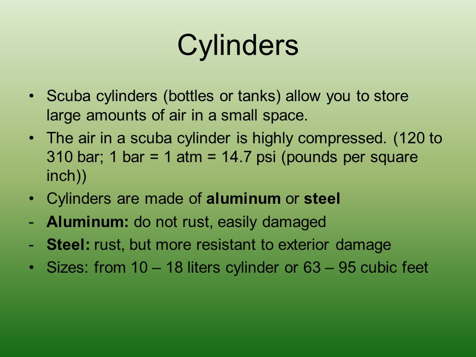 Cylinders Scuba cylinders (bottles or tanks) allow you to store large amounts of air in a small space.