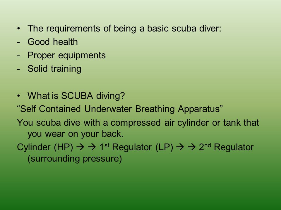 The requirements of being a basic scuba diver:
