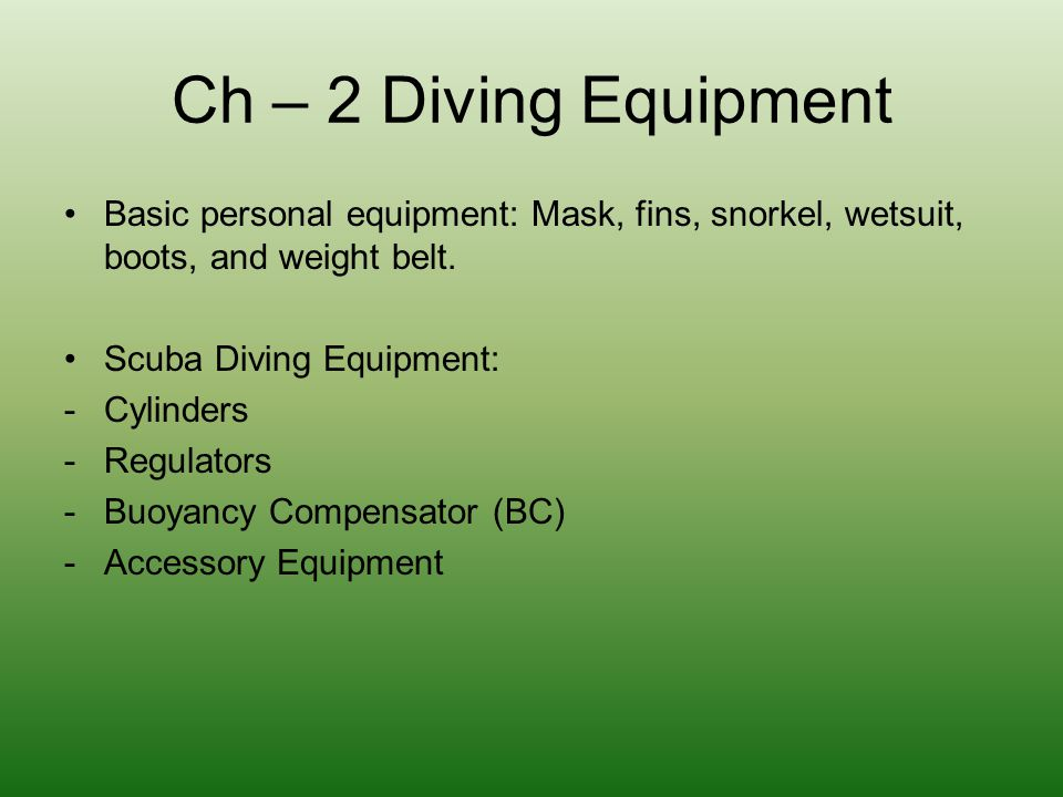 Ch – 2 Diving Equipment Basic personal equipment: Mask, fins, snorkel, wetsuit, boots, and weight belt.