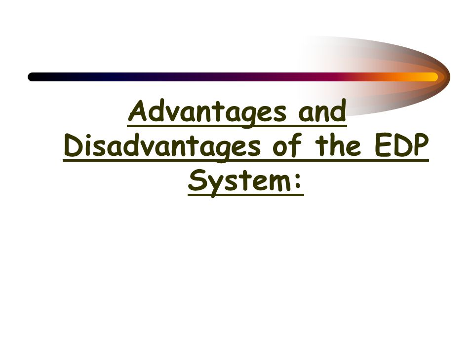 Advantages and Disadvantages of the EDP System: