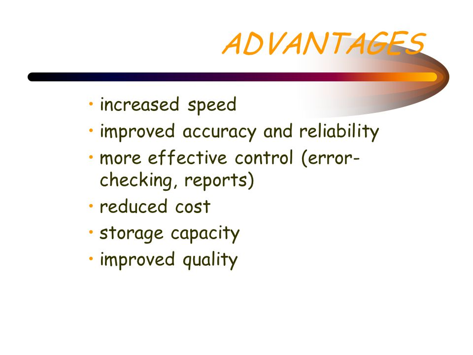 ADVANTAGES increased speed improved accuracy and reliability