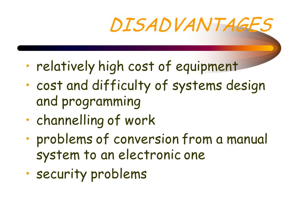 DISADVANTAGES relatively high cost of equipment
