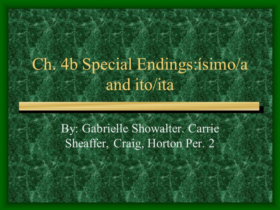 Ch. 4b Special Endings:ísimo/a and ito/ita