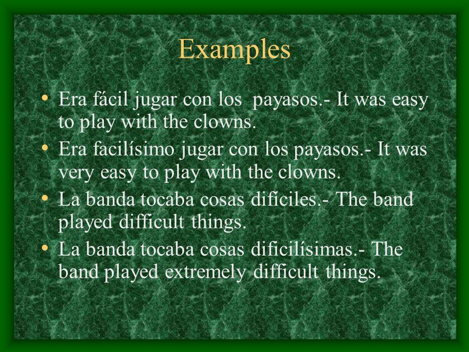 Examples Era fácil jugar con los payasos.- It was easy to play with the clowns.