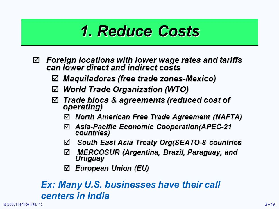 1. Reduce Costs Foreign locations with lower wage rates and tariffs can lower direct and indirect costs.