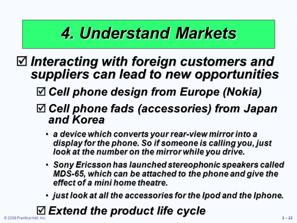 4. Understand Markets Interacting with foreign customers and suppliers can lead to new opportunities.