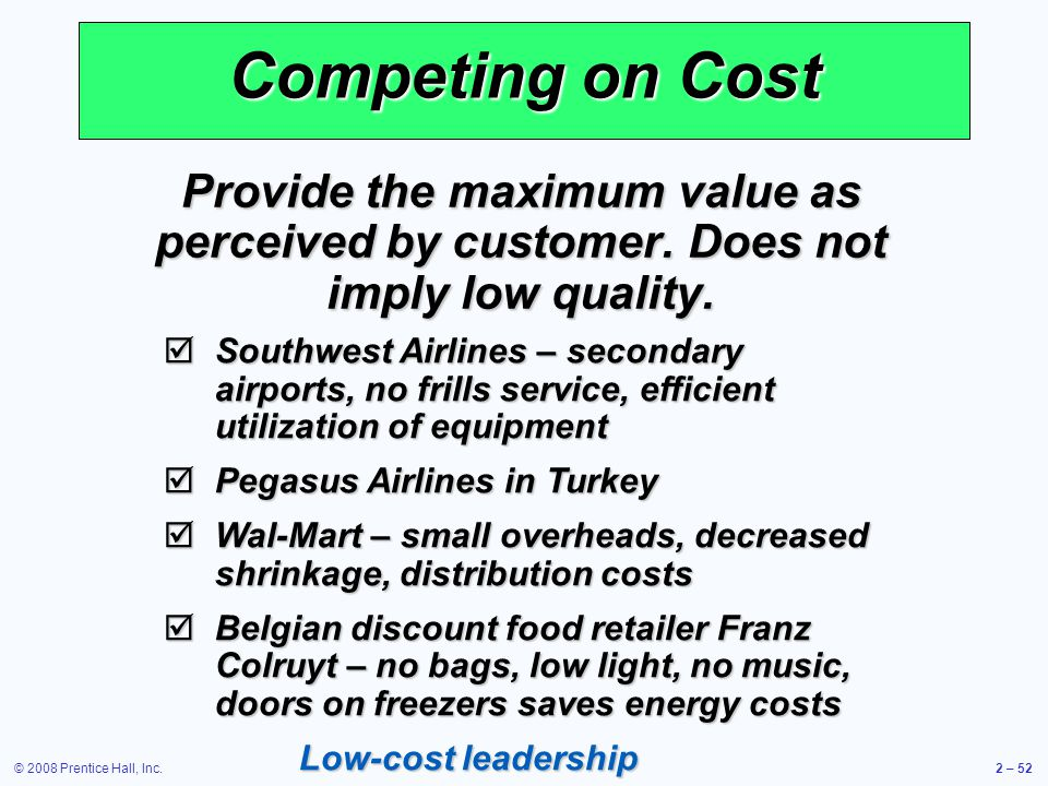 Competing on Cost Provide the maximum value as perceived by customer. Does not imply low quality.