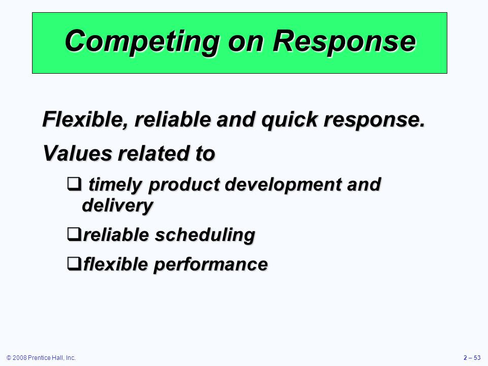 Competing on Response Flexible, reliable and quick response.