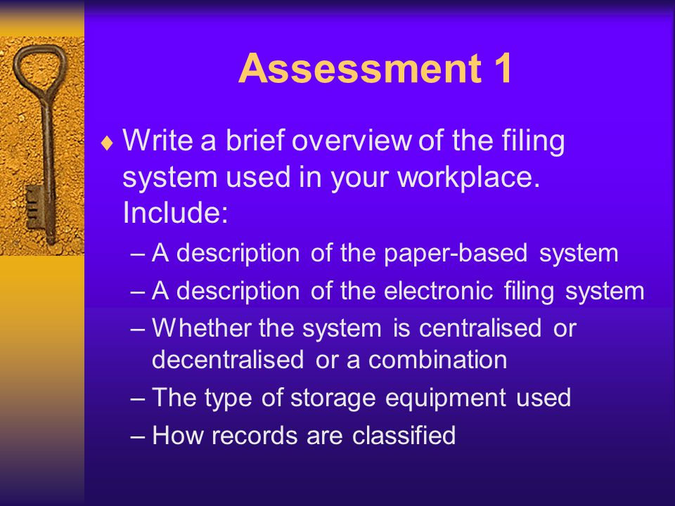 Assessment 1 Write a brief overview of the filing system used in your workplace. Include: A description of the paper-based system.